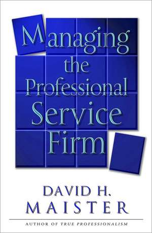Managing The Professional Service Firm de David H. Maister