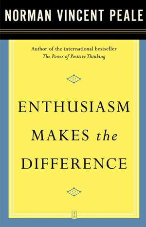 Enthusiasm Makes the Difference de Dr. Norman Vincent Peale