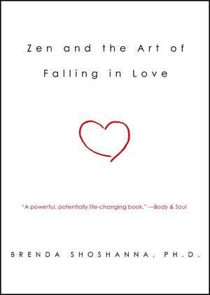Zen and the Art of Falling in Love de Dr. Brenda Shoshanna