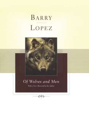 Of Wolves and Men de Barry Lopez