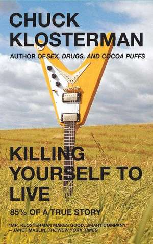 Killing Yourself to Live:  85% of a True Story de Chuck Klosterman