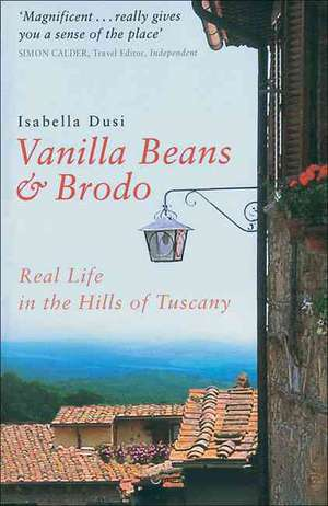 Vanilla Beans And Brodo: Real Life In The Hills Of Tuscany de Isabella Dusi