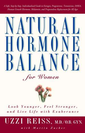 Natural Hormone Balance for Women: Look Younger, Feel Stronger, and Live Life with Exuberance de Uzzi Reiss M.D.