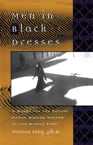 Men in Black Dresses: A Quest for the Future Among Wisdom-Makers of the Middle East de Yvonne L. Seng