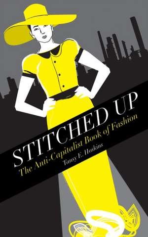 Stitched Up: The Anti-Capitalist Book of Fashion de Tansy E. Hoskins