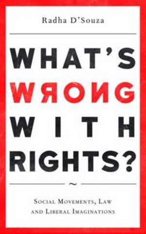 What's Wrong with Rights?: Social Movements, Law and Liberal Imaginations de Radha D'Souza