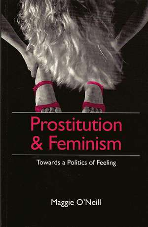 Prostitution and Feminism: Towards a Politics of Feeling de Maggie O′Neill