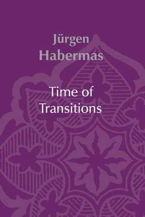 Time of Transitions de Jürgen Habermas