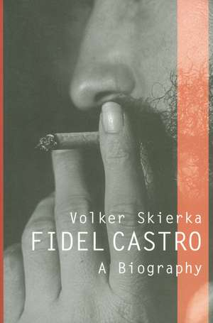 Fidel Castro: A Biography de Volker Skierka