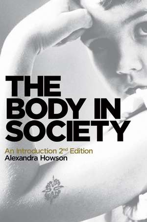 The Body in Society: An Introduction de Alexandra Howson