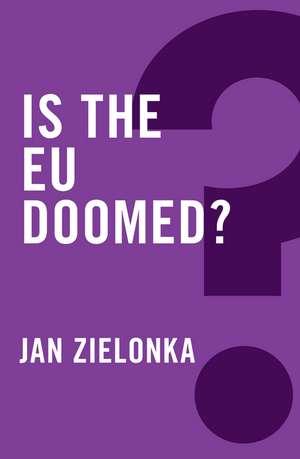 Is the EU Doomed? de Jan Zielonka