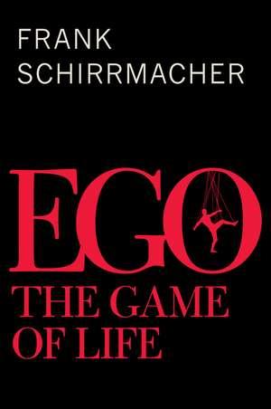 Ego: The Game of Life de Frank Schirrmacher