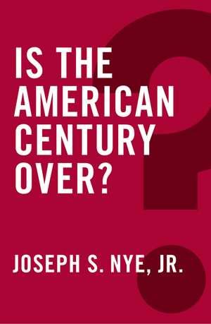 Is the American Century Over de Jr. Joseph S. Nye