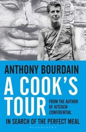 A Cook's Tour: In Search of the Perfect Meal de Anthony Bourdain