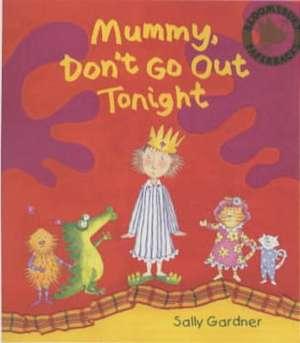 Mummy Don't Go Out Tonight de Sally Gardner