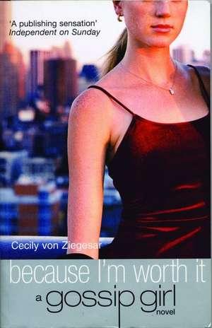 Gossip Girl 4: Because I'm Worth It de Cecily von Ziegesar
