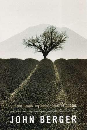 And Our Faces, My Heart, Brief As Photos de John Berger