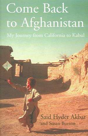 Come Back to Afghanistan: My Journey from California to Kabul de Said Hyder Akbar