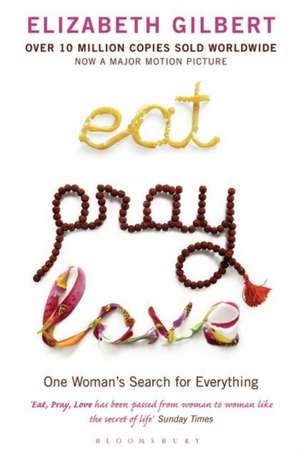 Eat Pray Love: One Woman's Search for Everything de Elizabeth Gilbert