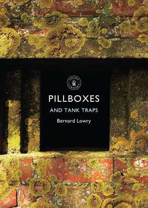 Pillboxes and Tank Traps de Bernard Lowry