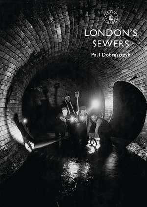 London's Sewers de Paul Dobraszczyk
