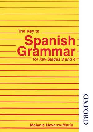 The Key to Spanish Grammar for Key Stages 3 and 4