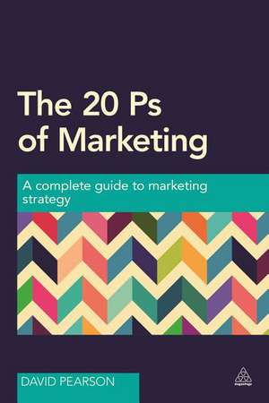 The 20 PS of Marketing:  A Complete Guide to Marketing Strategy de David Pearson