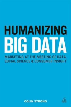 Humanizing Big Data de Colin Strong