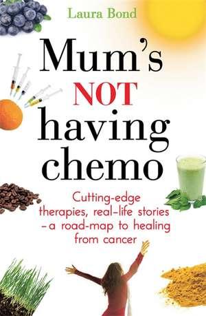 Mum's Not Having Chemo de Laura Bond