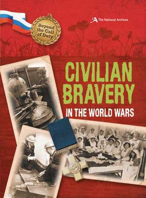 Civilian Bravery in the World Wars (the National Archives)