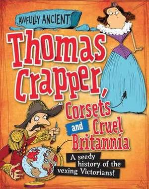 Hepplewhite, P: Thomas Crapper, Corsets and Cruel Britannia