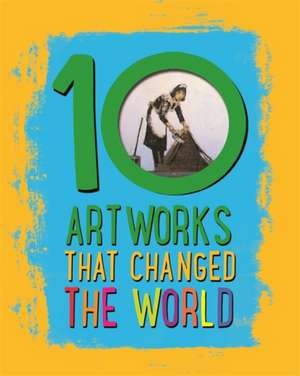Artworks That Changed the World