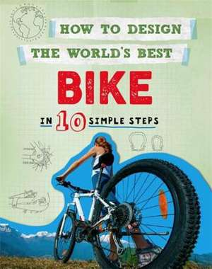 How to Design the World's Best Bike: In 10 Simple Steps de Paul Mason