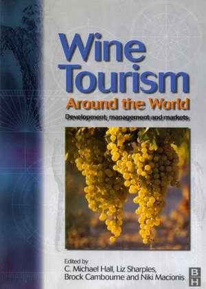 Wine Tourism Around the World de C Michael Hall