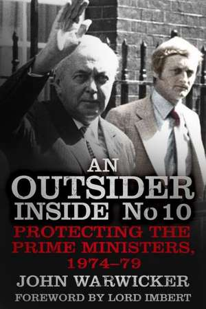 An Outsider Inside No 10:  Protecting the Prime Ministers, 1974-79 de John Warwicker