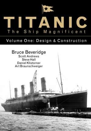 Titanic the Ship Magnificent Vol 1: Design & Construction de Bruce Beveridge