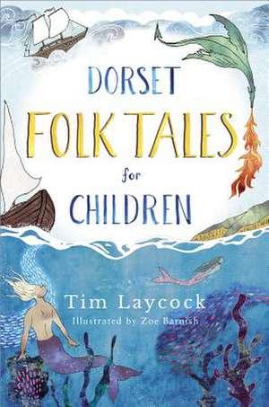 Dorset Folk Tales for Children de Tim Laycock