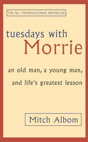 Tuesdays with Morrie de Mitch Albom