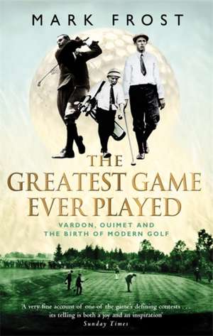 The Greatest Game Ever Played de Mark Frost