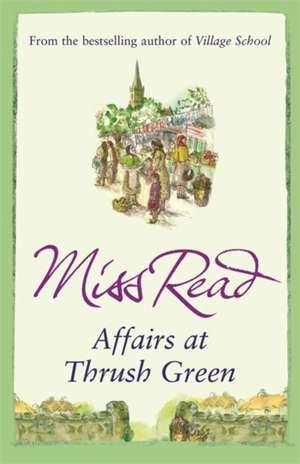 Affairs at Thrush Green de Miss Read
