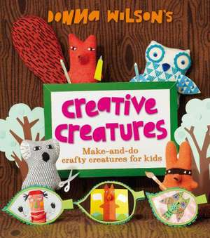 Wilson, D: Donna Wilson's Creative Creatures