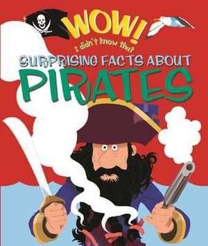 Wow! Surprising Facts About Pirates de Philip Steele