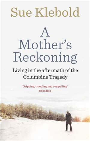 A Mother's Reckoning de Sue Klebold