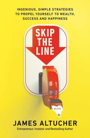 Skip the Line de James Altucher