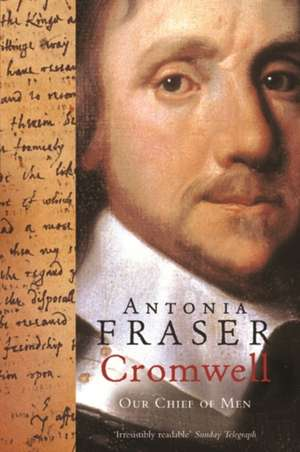 Cromwell, Our Chief Of Men de Lady Antonia Fraser