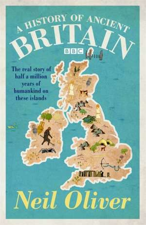 A History of Ancient Britain de Neil Oliver