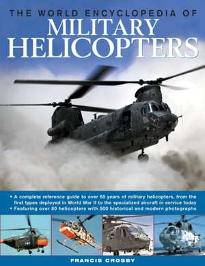The World Encyclopedia of Military Helicopters:  Four How-To Books with 3,400 Photographs and Illustrations de Francis Crosby