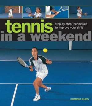 Tennis in a Weekend de Dominic Bliss