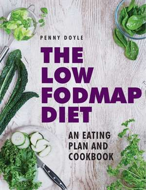 The Low-Fodmap Diet:  Expert Dietary Advice with Help on Understanding Fodmap Foods and How They Affect Your Gut de Penny Doyle