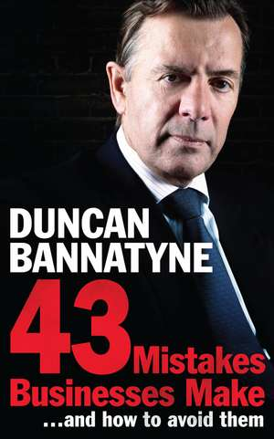 43 Mistakes Businesses Make...and How to Avoid Them de Duncan Bannatyne